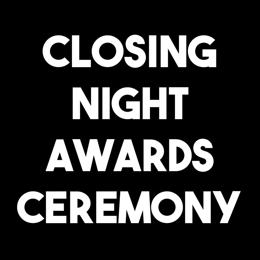 CLOSING NIGHT / AWARDS CEREMONY