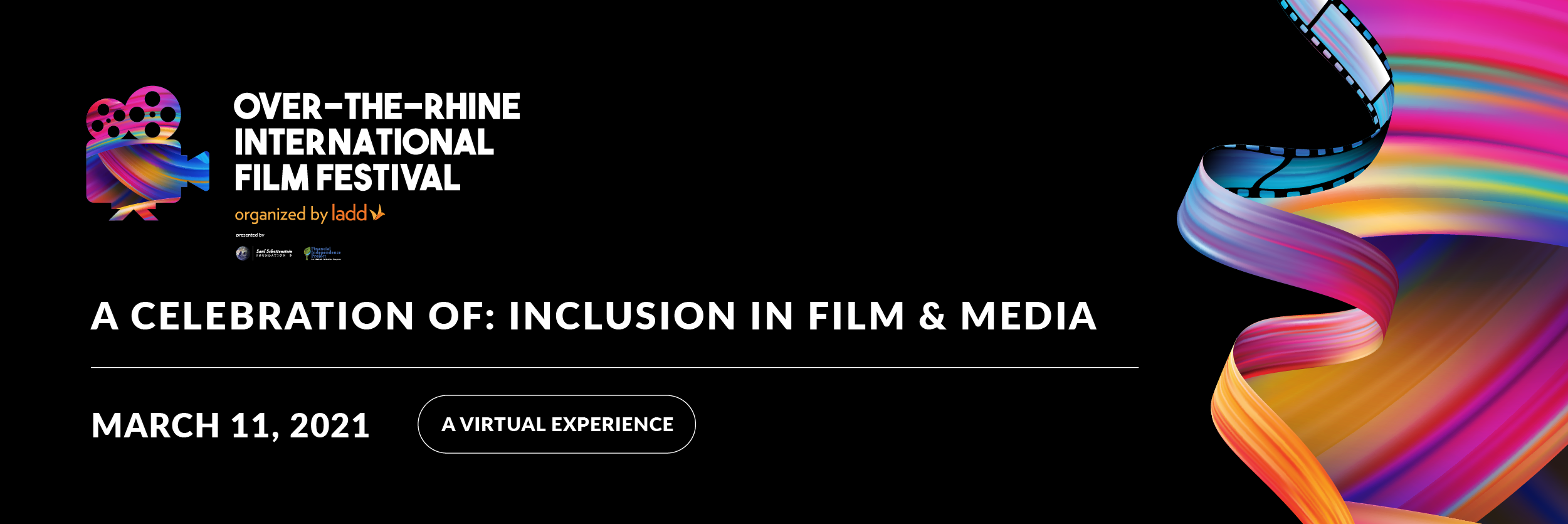 """Black graphic with colorful film reel on right side. Text says """"Over-the-Rhine International Film Festival. A Celebration of Inclusion in Film & Media. March 11, 2021. A virtual experience."""
